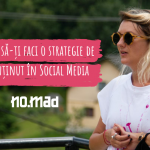 Cum să-ți faci o strategie de conținut în Social Media? 5 idei de la NO.MAD Outdoor Camp