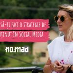 Cum să-ți faci o strategie de conținut în Social Media? 5 idei de la NO.MAD Outdoor Camp