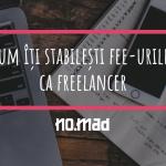 Cum îți stabilești corect fee-urile ca freelancer