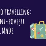 Solo Travelling: mini-poveşti NO.MADe